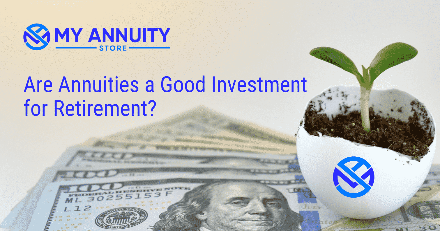 Are Annuities a Good Investment for Retirement? written in blue roboto font with a plant growing out of white eggshell with my annuity store favicon on it and my annuity store, inc logo top left hand corner